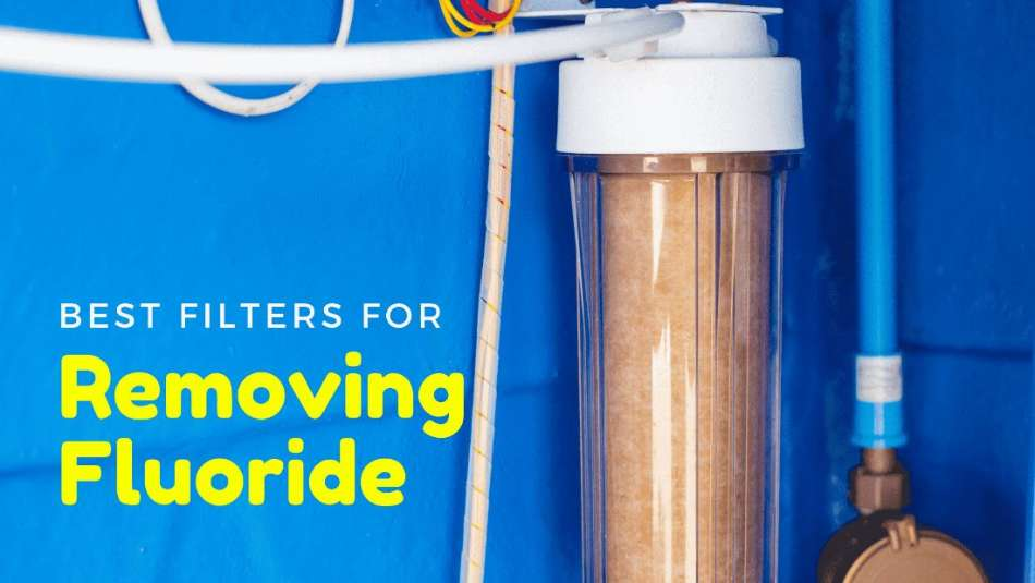Best filters for removing fluoride from water