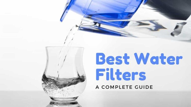 Best Water Filters: Complete Guide for 2021