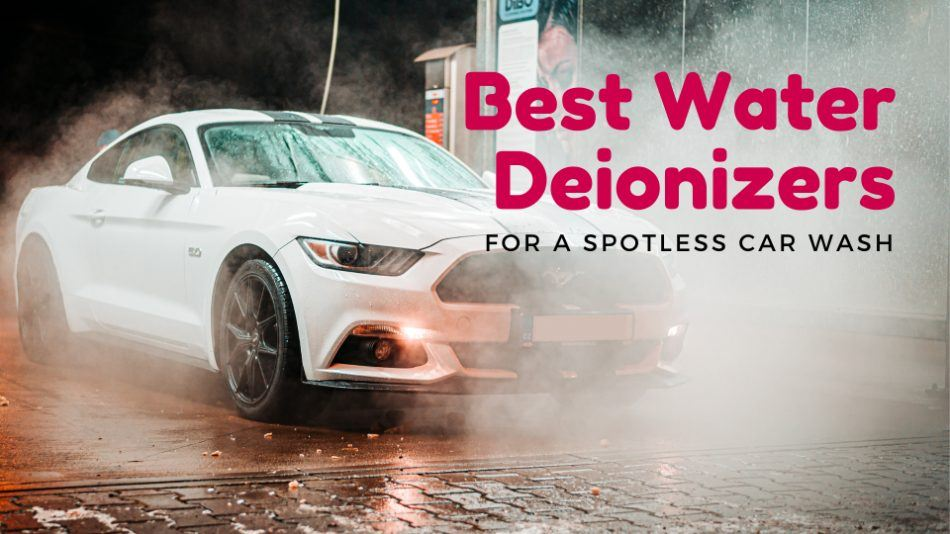 Best water deionizers for a spotless car wash