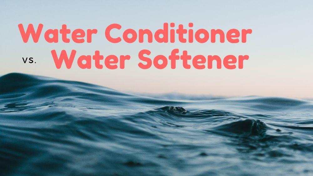 water conditioner vs water softener
