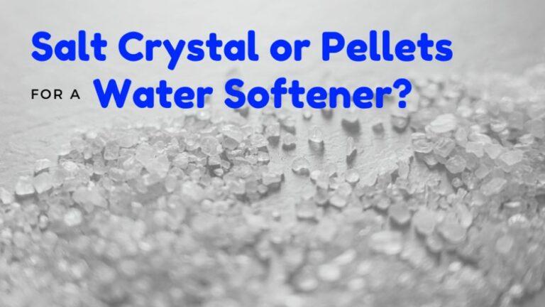 Salt Pellets vs Crystals for a Water Softener