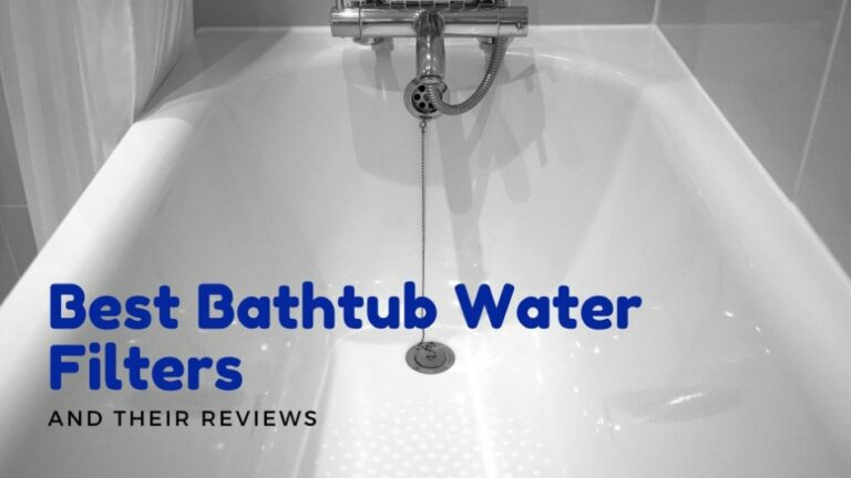 Best Bathtub Water Filters (and Their Reviews)