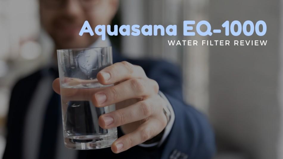 Water from Aquasana eq-1000 filter